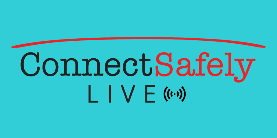 ConnectSafely Live Webcast Tues & Thurs @ 10 AM PT/1 PM ET